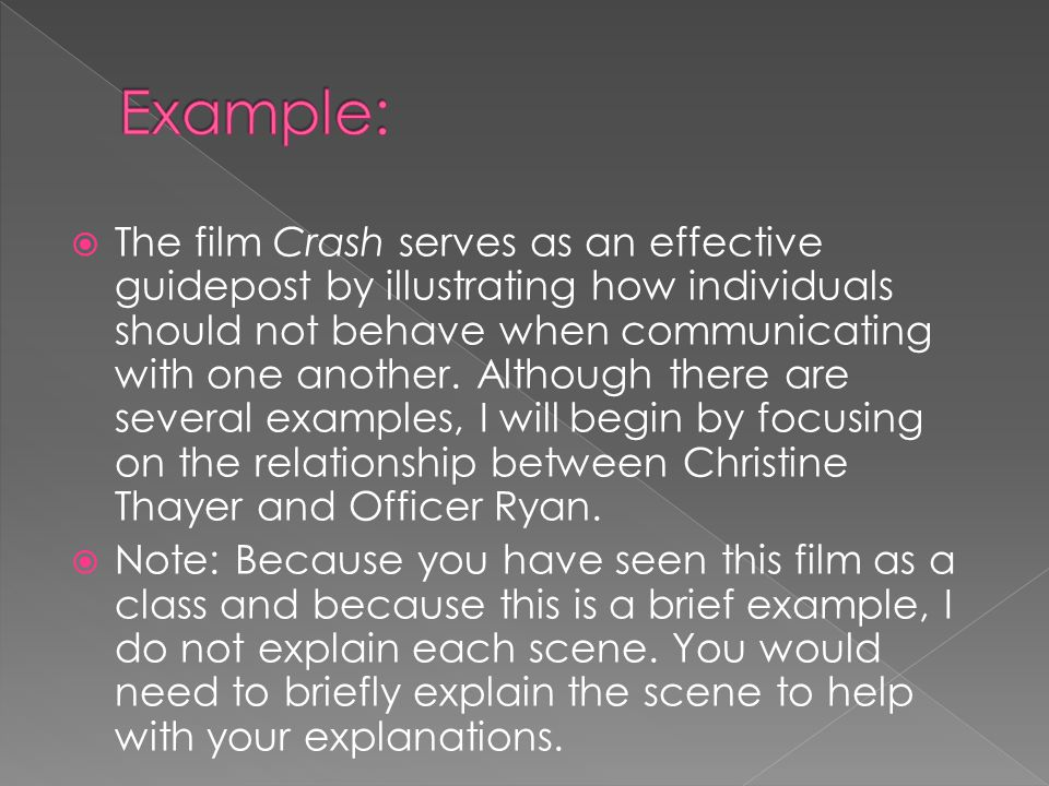  The film Crash serves as an effective guidepost by illustrating how individuals should not behave when communicating with one another. Although ther