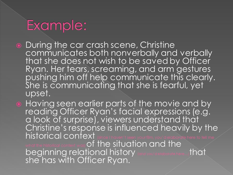  During the car crash scene, Christine communicates both nonverbally and verbally that she does not wish to be saved by Officer Ryan. Her tears, scre