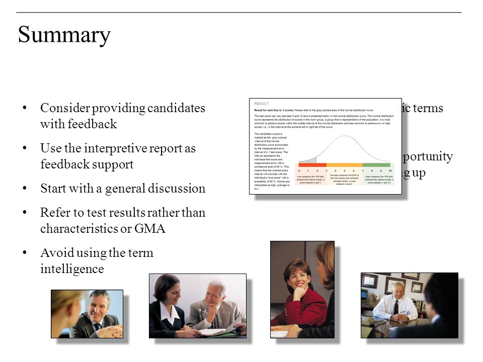 Summary Consider providing candidates with feedback Use the interpretive report as feedback support Start with a general discussion Refer to test resu
