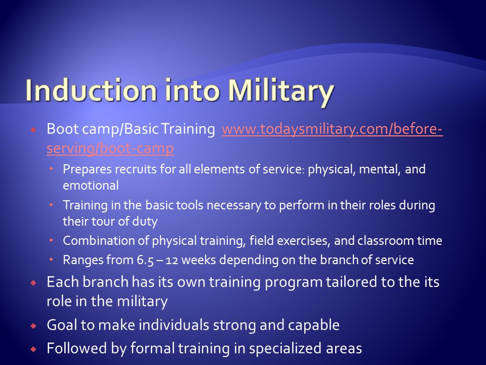  Boot camp/Basic Training www.todaysmilitary.com/before- serving/boot-campwww.todaysmilitary.com/before- serving/boot-camp  Prepares recruits for al