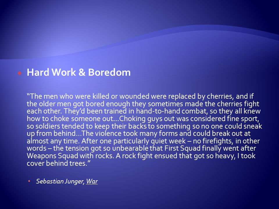 " Hard Work & Boredom ""The men who were killed or wounded were replaced by cherries, and if the older men got bored enough they sometimes made the che"