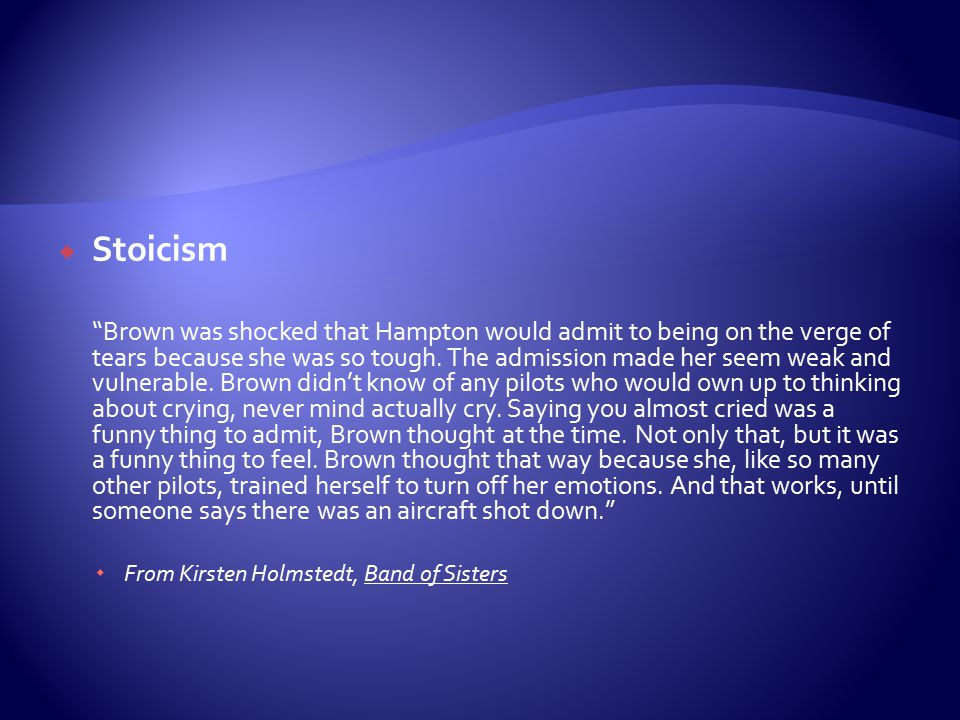 " Stoicism ""Brown was shocked that Hampton would admit to being on the verge of tears because she was so tough. The admission made her seem weak and v"