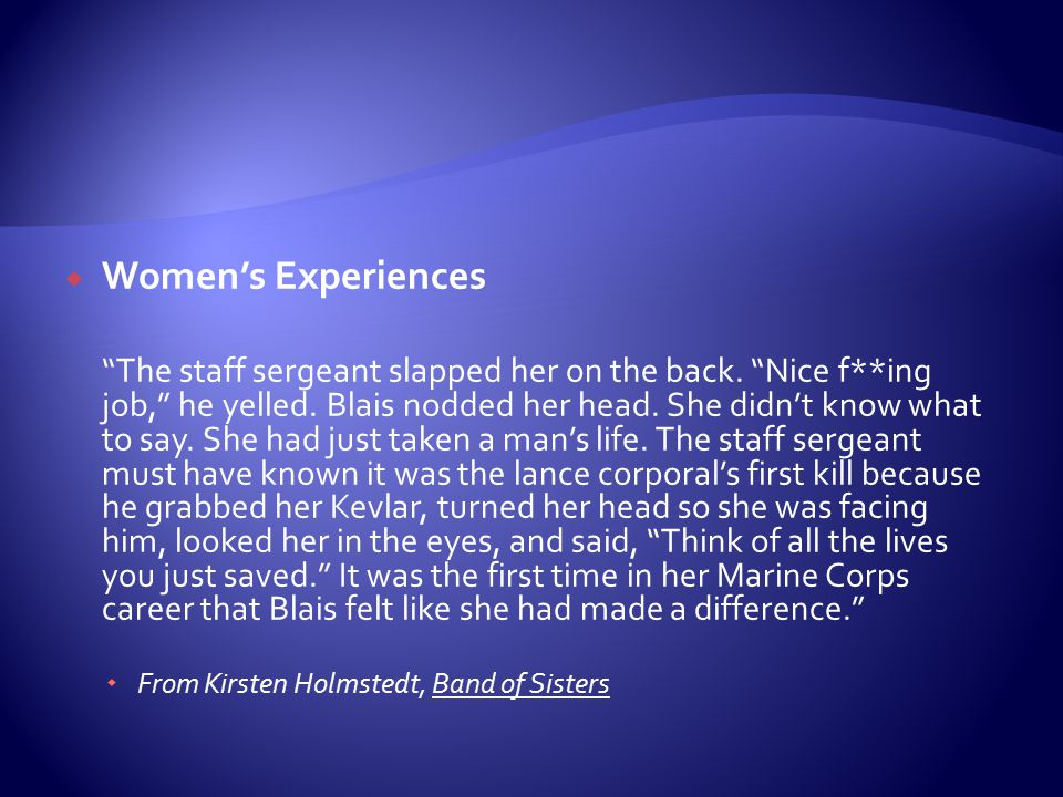 " Women's Experiences ""The staff sergeant slapped her on the back. ""Nice f**ing job,"" he yelled. Blais nodded her head. She didn't know what to say. S"