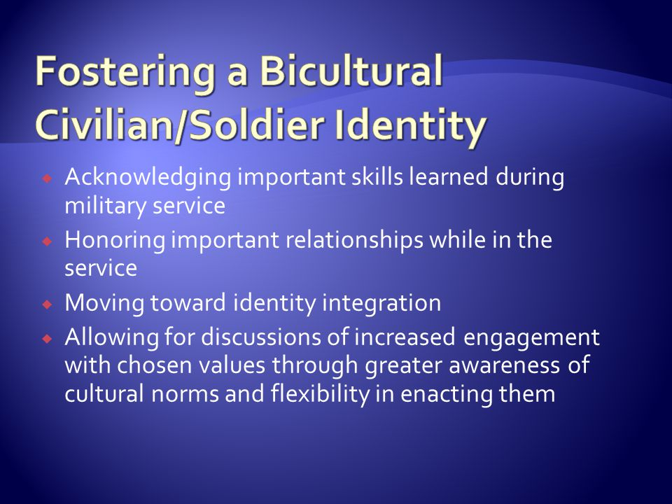  Acknowledging important skills learned during military service  Honoring important relationships while in the service  Moving toward identity inte