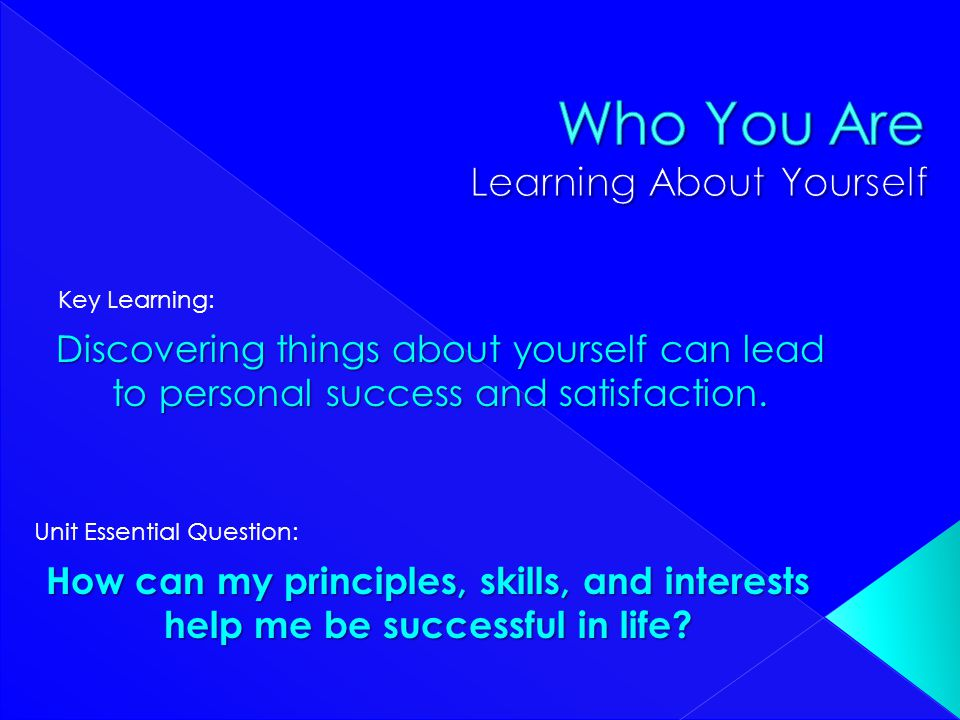 Discovering things about yourself can lead to personal success and satisfaction. How can my principles, skills, and interests help me be successful in