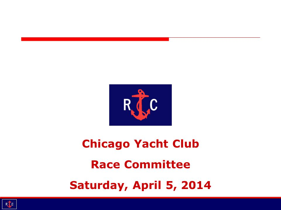 Chicago Yacht Club Race Committee Saturday, April 5, 2014