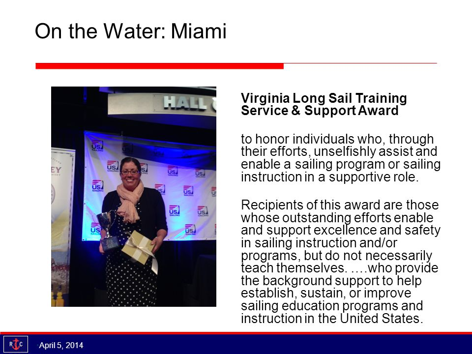 On the Water: Miami Virginia Long Sail Training Service & Support Award to honor individuals who, through their efforts, unselfishly assist and enable a sailing program or sailing instruction in a supportive role.