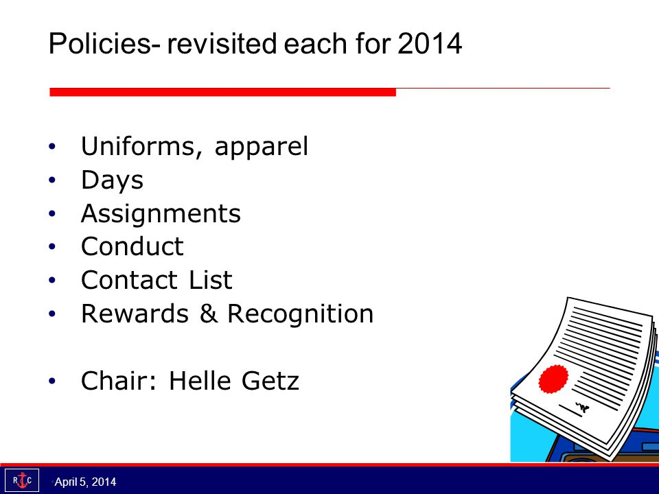 Policies- revisited each for 2014 Uniforms, apparel Days Assignments Conduct Contact List Rewards & Recognition Chair: Helle Getz April 5, 2014