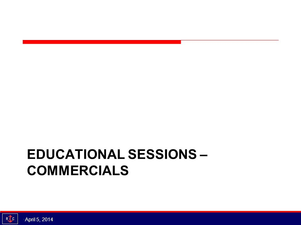 EDUCATIONAL SESSIONS – COMMERCIALS April 5, 2014