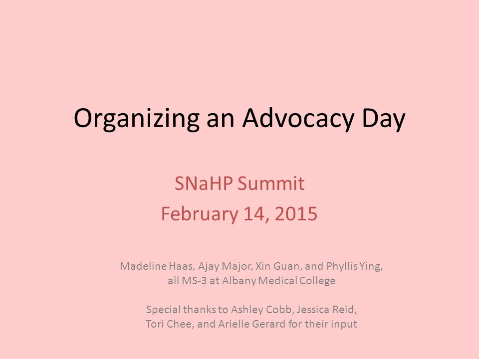 Organizing an Advocacy Day SNaHP Summit February 14, 2015 Madeline Haas, Ajay Major, Xin Guan, and Phyllis Ying, all MS-3 at Albany Medical College Sp