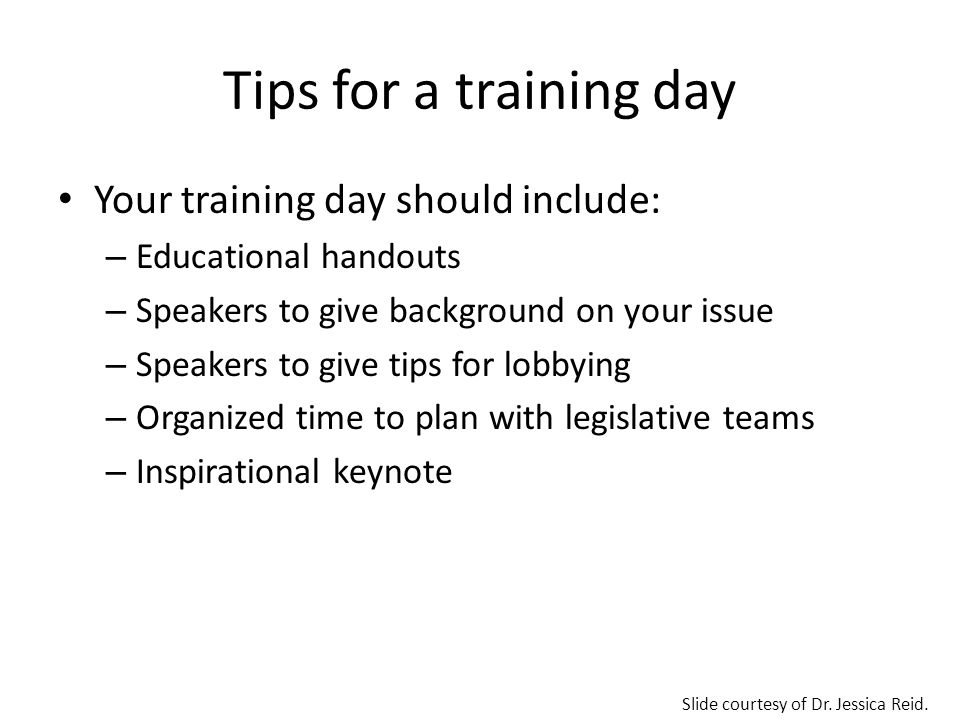 Tips for a training day Your training day should include: – Educational handouts – Speakers to give background on your issue – Speakers to give tips f