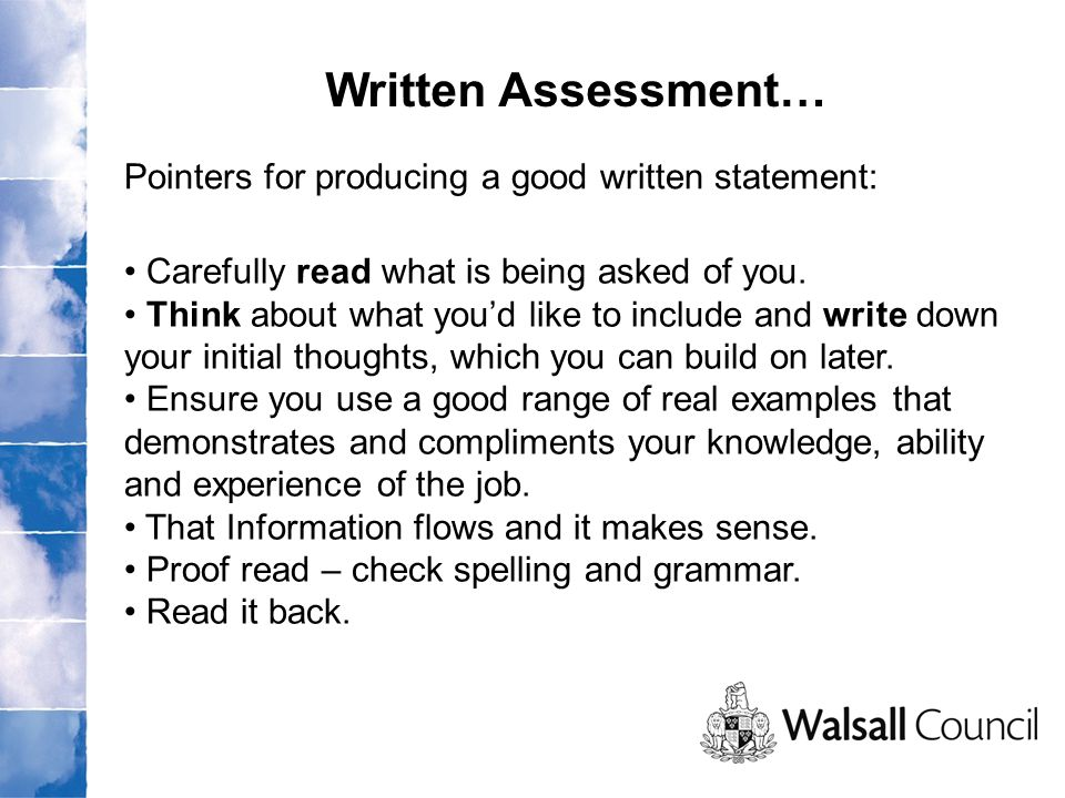 Pointers for producing a good written statement: Written Assessment… Carefully read what is being asked of you.