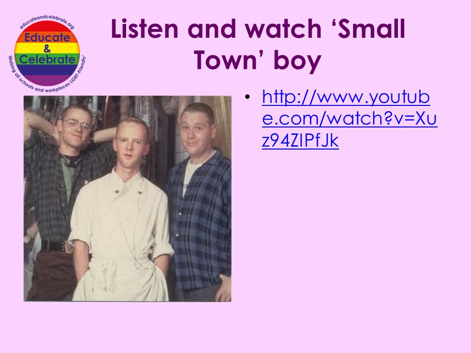 Listen and watch 'Small Town' boy http://www.youtub e.com/watch?v=Xu z94ZIPfJk http://www.youtub e.com/watch?v=Xu z94ZIPfJk