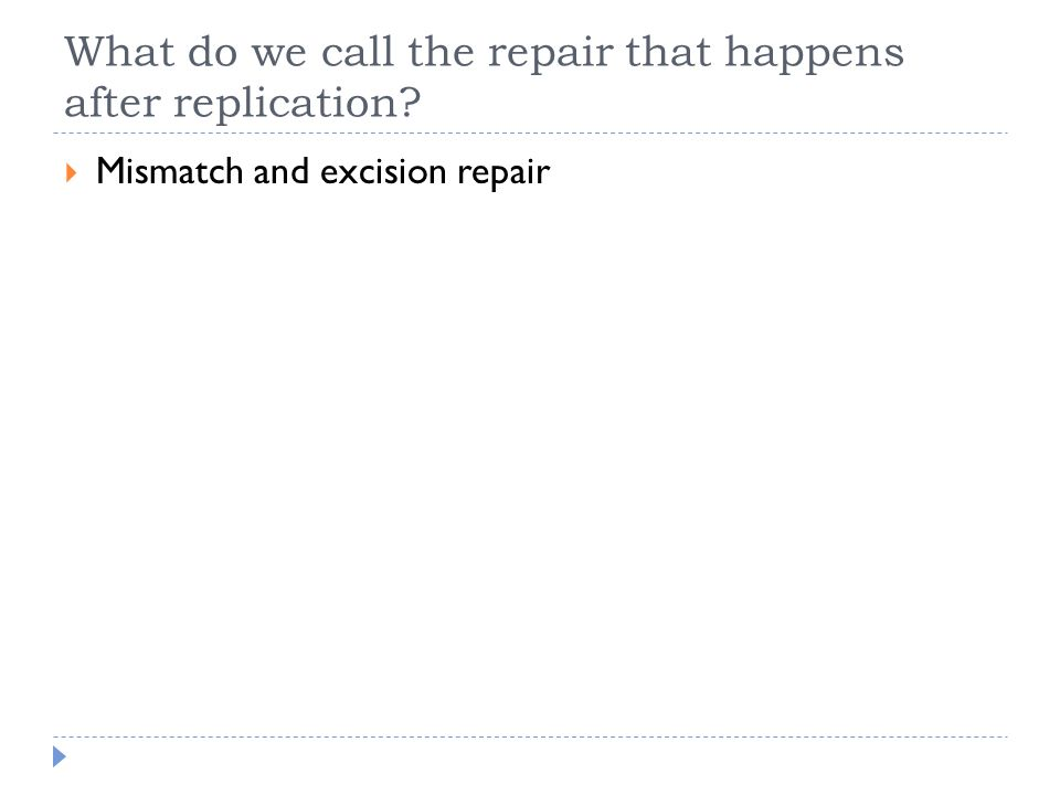 What do we call the repair that happens after replication  Mismatch and excision repair