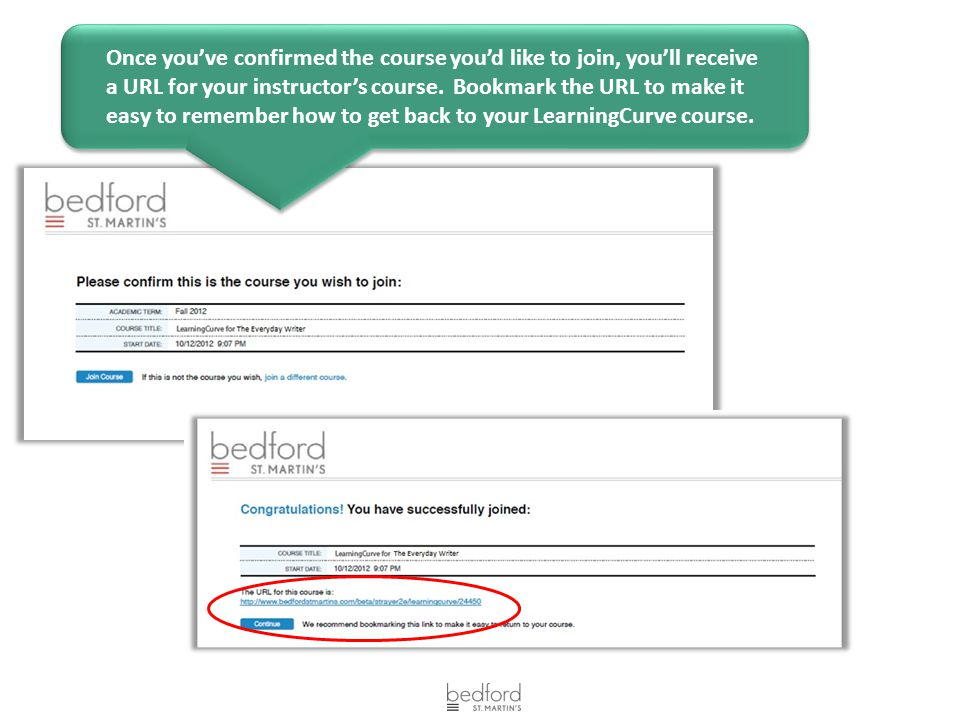 Once you've confirmed the course you'd like to join, you'll receive a URL for your instructor's course. Bookmark the URL to make it easy to remember h