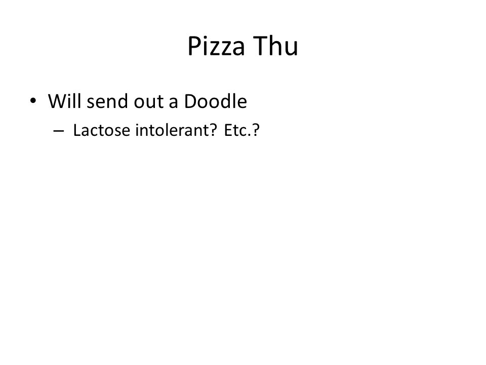Pizza Thu Will send out a Doodle – Lactose intolerant? Etc.?