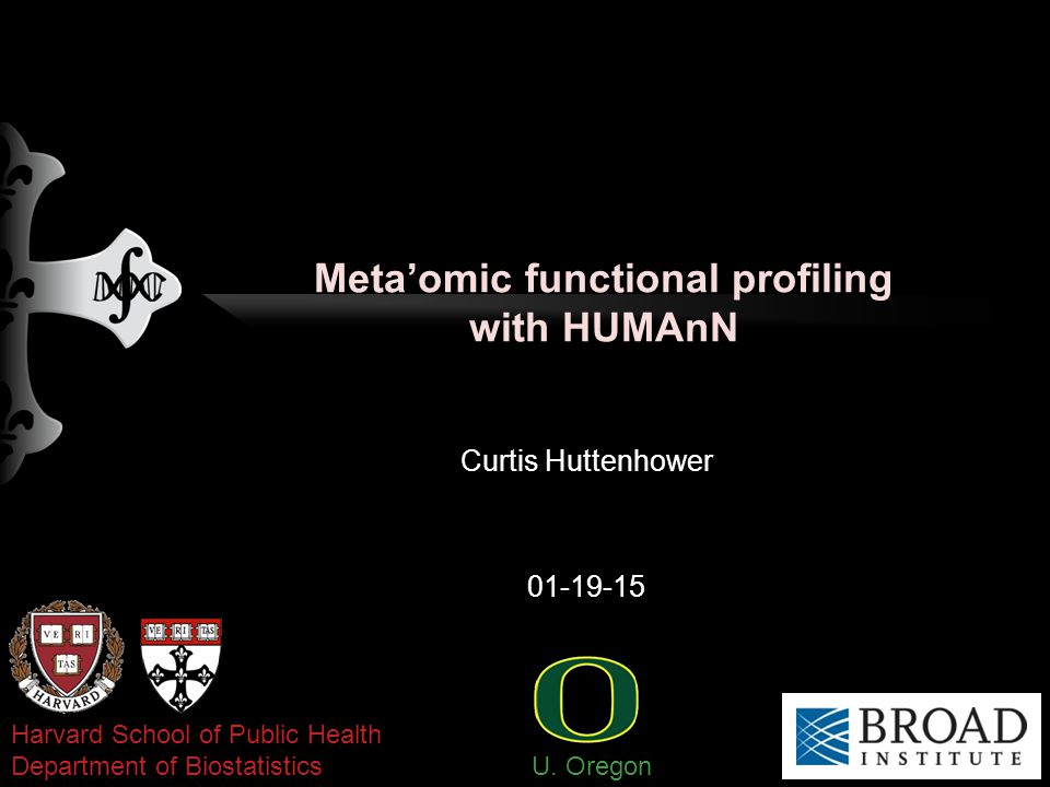 Meta'omic functional profiling with HUMAnN Curtis Huttenhower 01-19-15 Harvard School of Public Health Department of Biostatistics U.