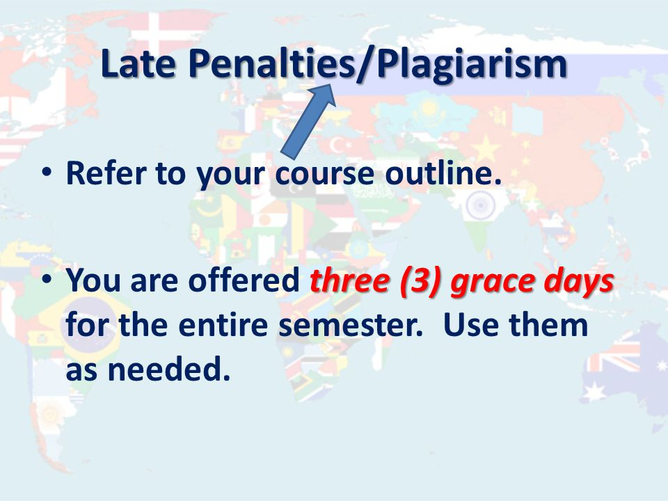 Late Penalties/Plagiarism Refer to your course outline.