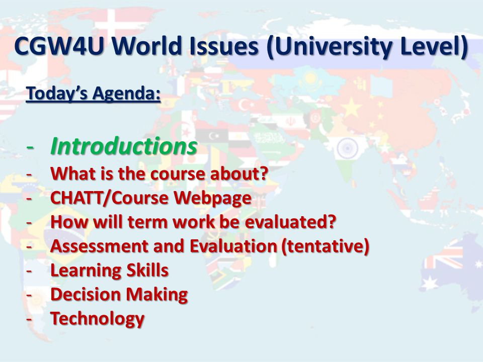 CGW4U World Issues (University Level) Introductions – Tell us: -Who you are and why you took the course.