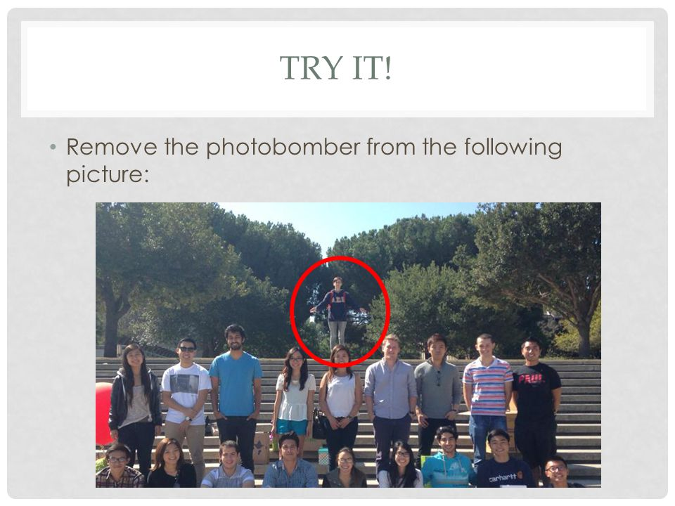 TRY IT! Remove the photobomber from the following picture: