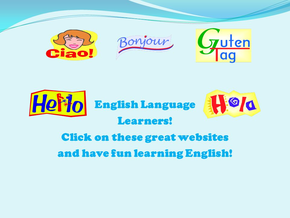 English Language Learners! Click on these great websites and have fun learning English!