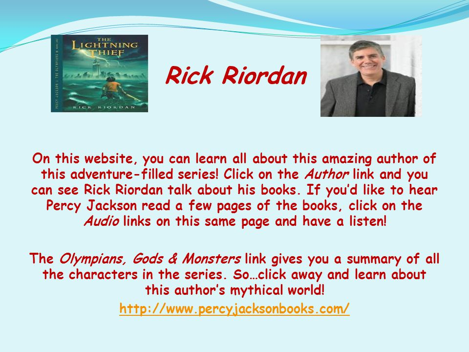 Rick Riordan On this website, you can learn all about this amazing author of this adventure-filled series! Click on the Author link and you can see Ri