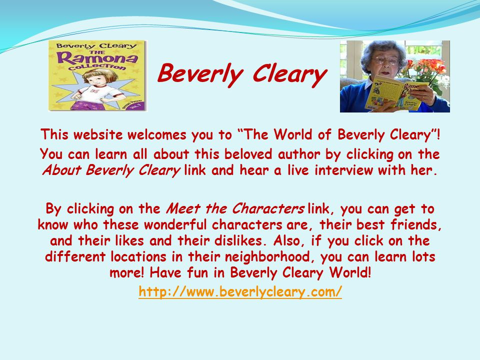 """Beverly Cleary This website welcomes you to """"The World of Beverly Cleary""""! You can learn all about this beloved author by clicking on the About Beverl"""
