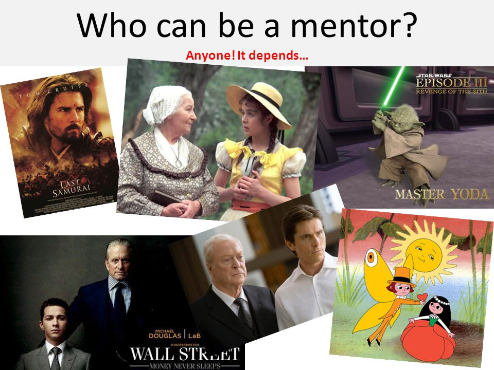 Who can be a mentor Anyone! It depends…