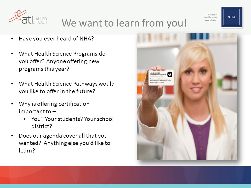 We want to learn from you! Have you ever heard of NHA? What Health Science Programs do you offer? Anyone offering new programs this year? What Health