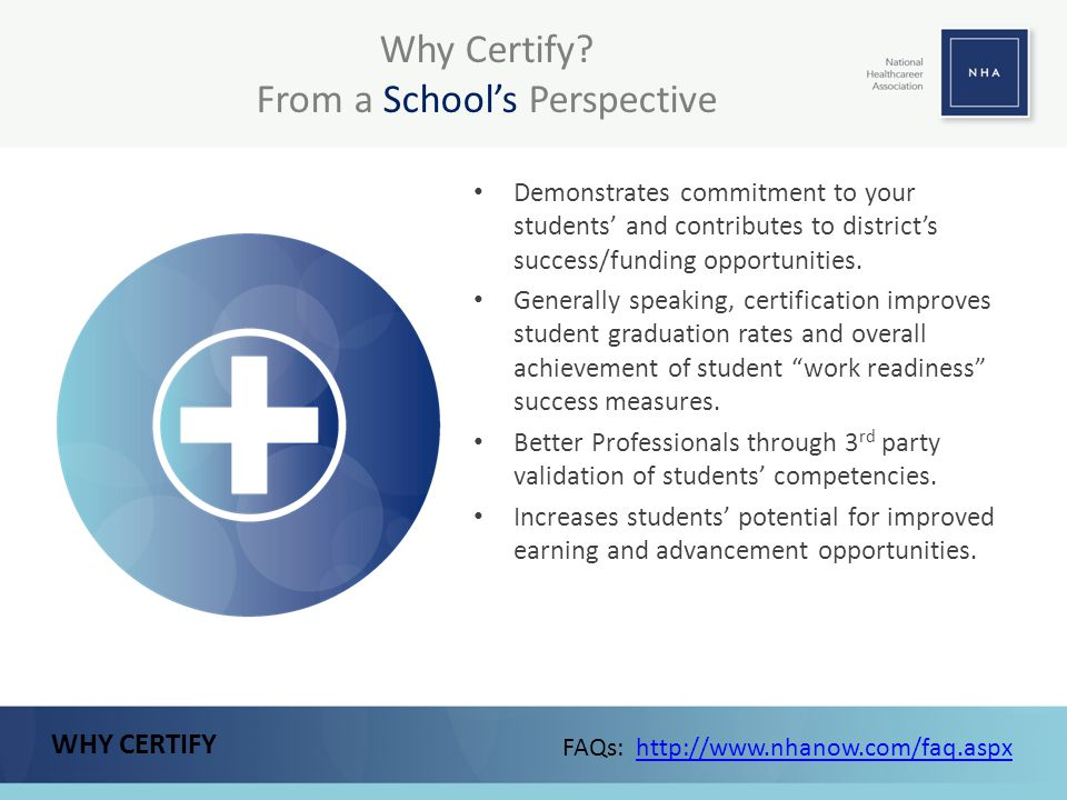 Why Certify? From a School's Perspective Demonstrates commitment to your students' and contributes to district's success/funding opportunities. Genera