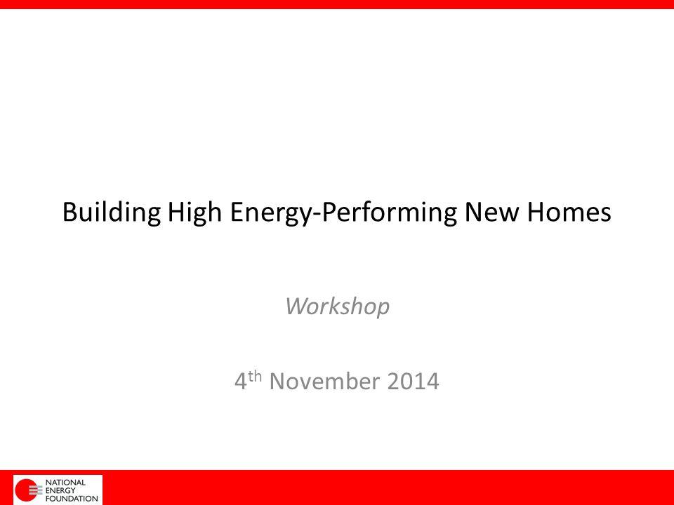 Building High Energy-Performing New Homes Workshop 4 th November 2014