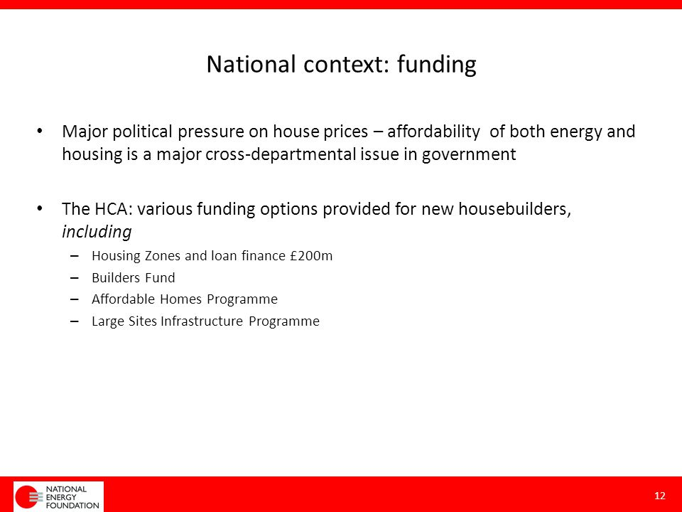 National context: funding Major political pressure on house prices – affordability of both energy and housing is a major cross-departmental issue in g