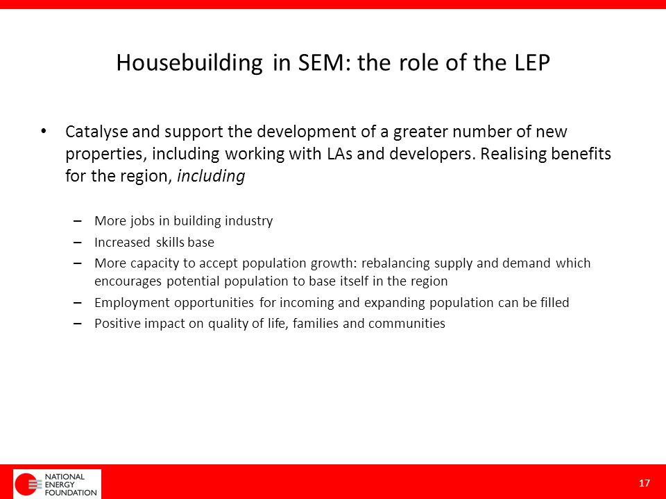 Housebuilding in SEM: the role of the LEP Catalyse and support the development of a greater number of new properties, including working with LAs and d