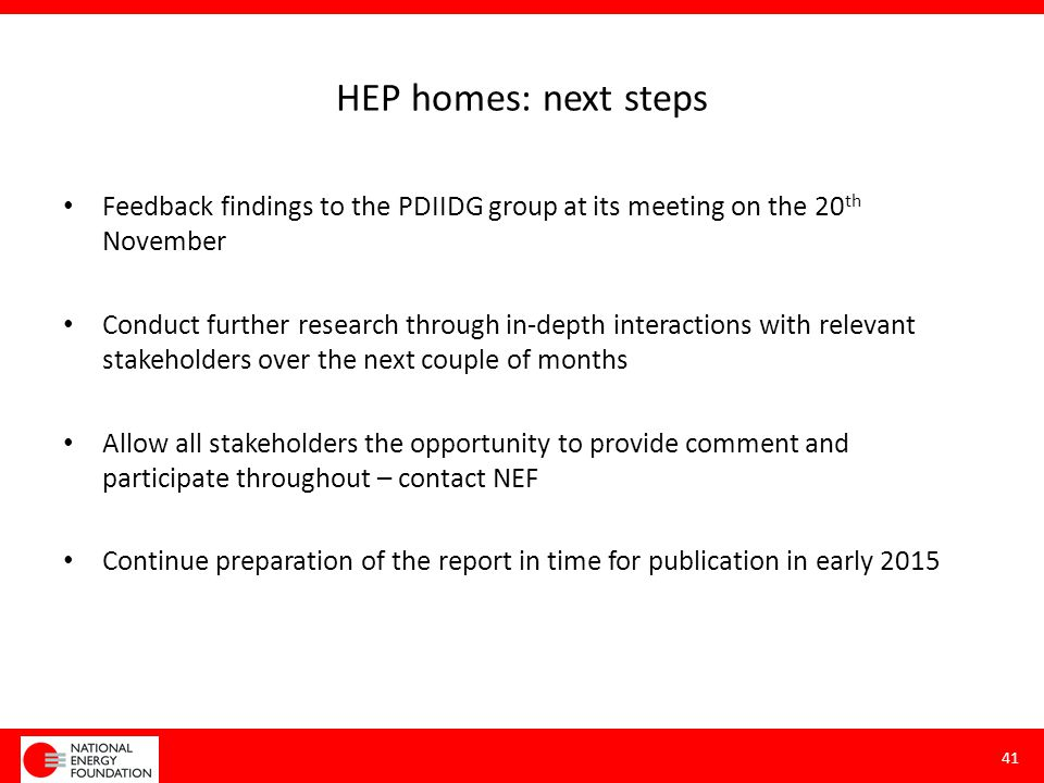 HEP homes: next steps Feedback findings to the PDIIDG group at its meeting on the 20 th November Conduct further research through in-depth interaction