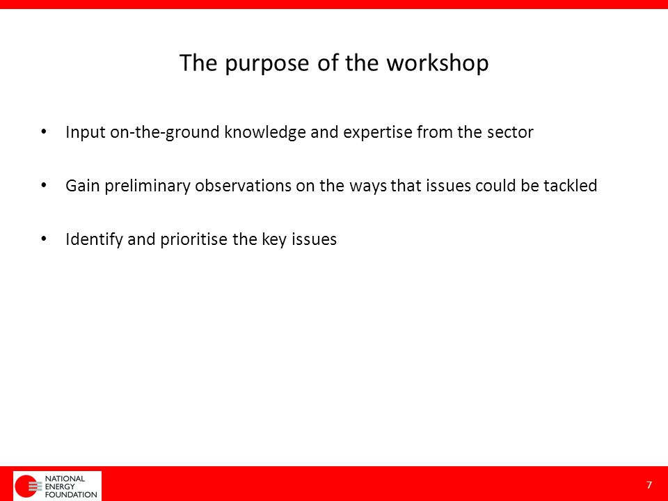 The purpose of the workshop Input on-the-ground knowledge and expertise from the sector Gain preliminary observations on the ways that issues could be tackled Identify and prioritise the key issues 7