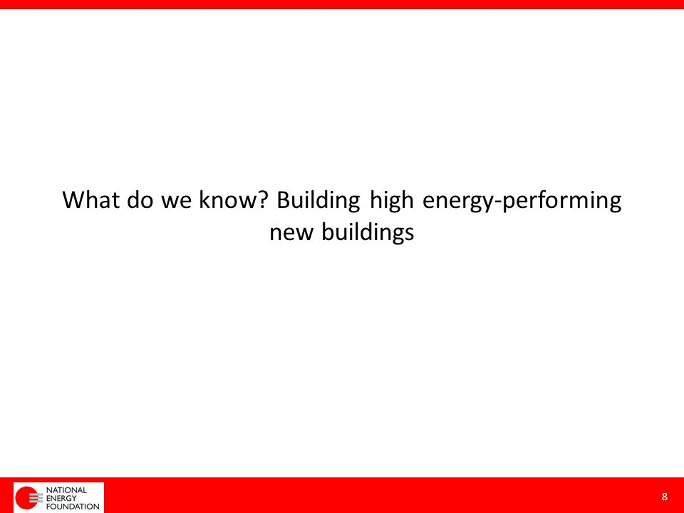 What do we know? Building high energy-performing new buildings 8