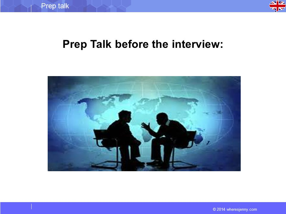 © 2014 wheresjenny.com Prep talk Prep Talk before the interview: