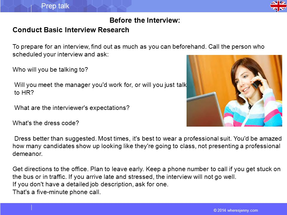 © 2014 wheresjenny.com Prep talk Before the Interview: Conduct Basic Interview Research To prepare for an interview, find out as much as you can befor