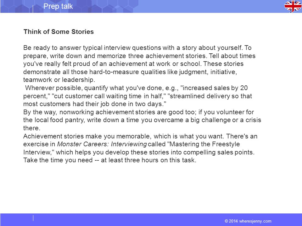 © 2014 wheresjenny.com Prep talk Think of Some Stories Be ready to answer typical interview questions with a story about yourself. To prepare, write d