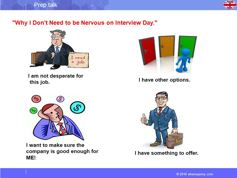 © 2014 wheresjenny.com Prep talk Why I Don t Need to be Nervous on Interview Day. I am not desperate for this job.