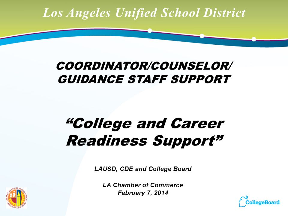 """Los Angeles Unified School District COORDINATOR/COUNSELOR/ GUIDANCE STAFF SUPPORT """"College and Career Readiness Support"""" LAUSD, CDE and College Board"""