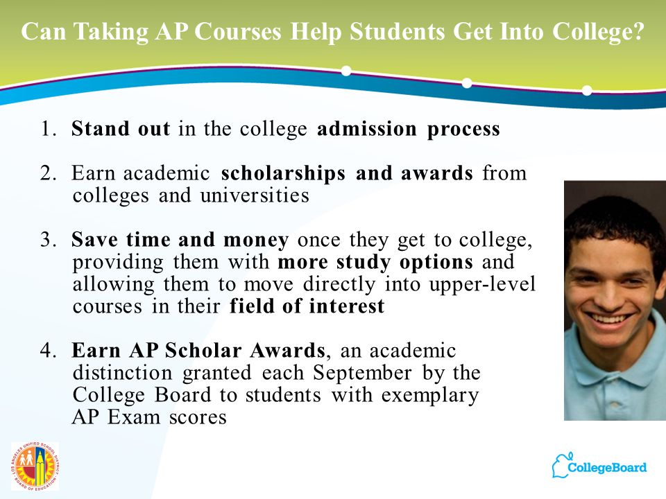 17 1. Stand out in the college admission process 2. Earn academic scholarships and awards from colleges and universities 3. Save time and money once t