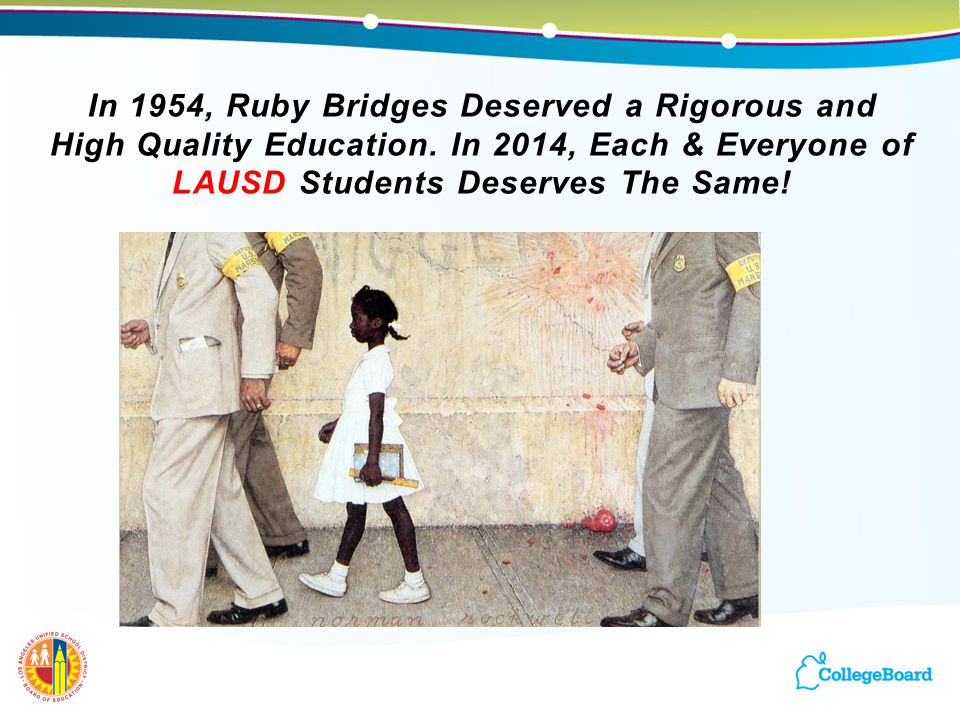 In 1954, Ruby Bridges Deserved a Rigorous and High Quality Education. In 2014, Each & Everyone of LAUSD Students Deserves The Same!