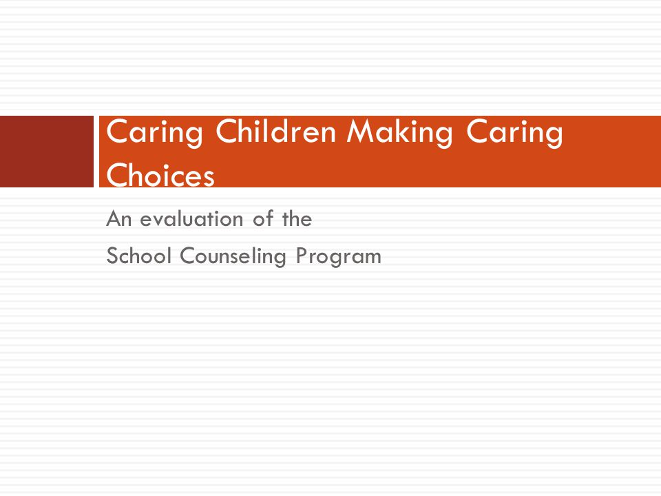 An evaluation of the School Counseling Program Caring Children Making Caring Choices
