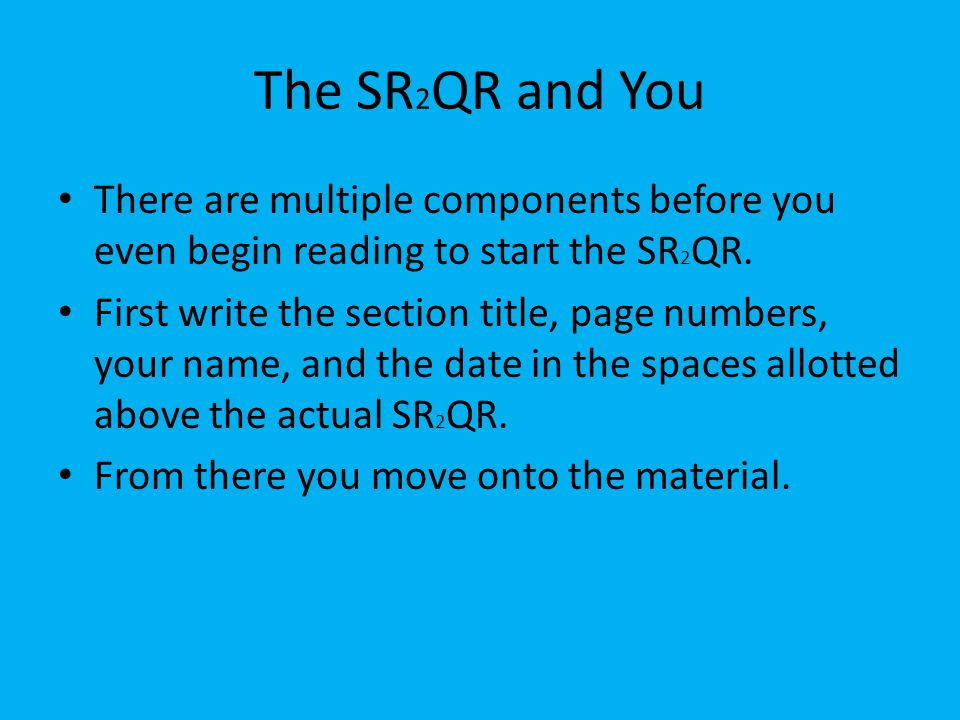 The SR 2 QR and You There are multiple components before you even begin reading to start the SR 2 QR.