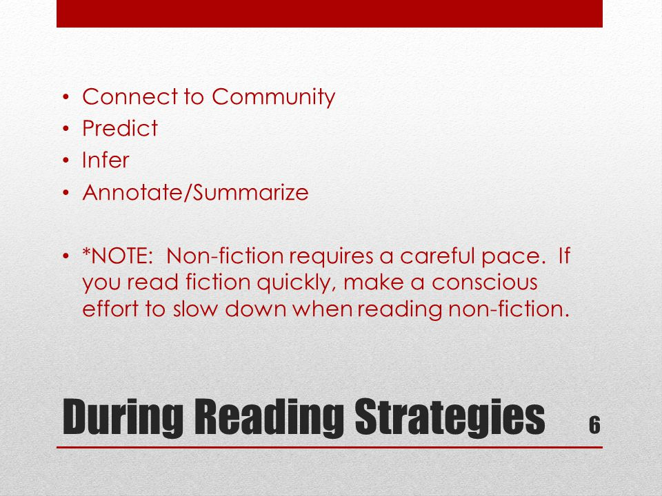 During Reading Strategies Connect to Community Predict Infer Annotate/Summarize *NOTE: Non-fiction requires a careful pace.