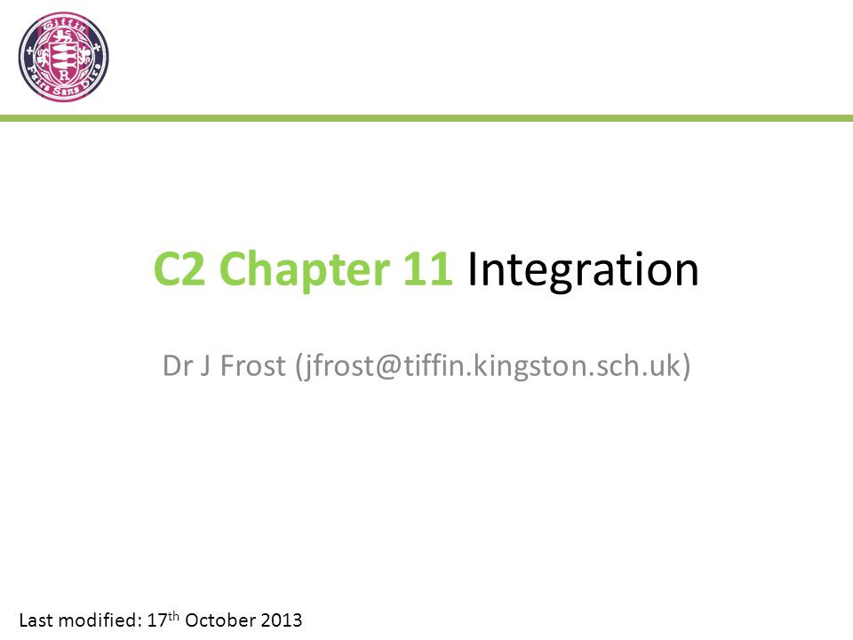 C2 Chapter 11 Integration Dr J Frost (jfrost@tiffin.kingston.sch.uk) Last modified: 17 th October 2013