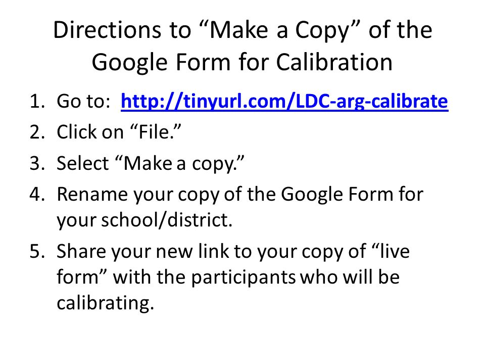 "Directions to ""Make a Copy"" of the Google Form for Calibration 1.Go to: http://tinyurl.com/LDC-arg-calibratehttp://tinyurl.com/LDC-arg-calibrate 2.Cli"