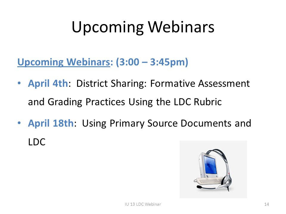 Upcoming Webinars Upcoming Webinars: (3:00 – 3:45pm) April 4th: District Sharing: Formative Assessment and Grading Practices Using the LDC Rubric Apri