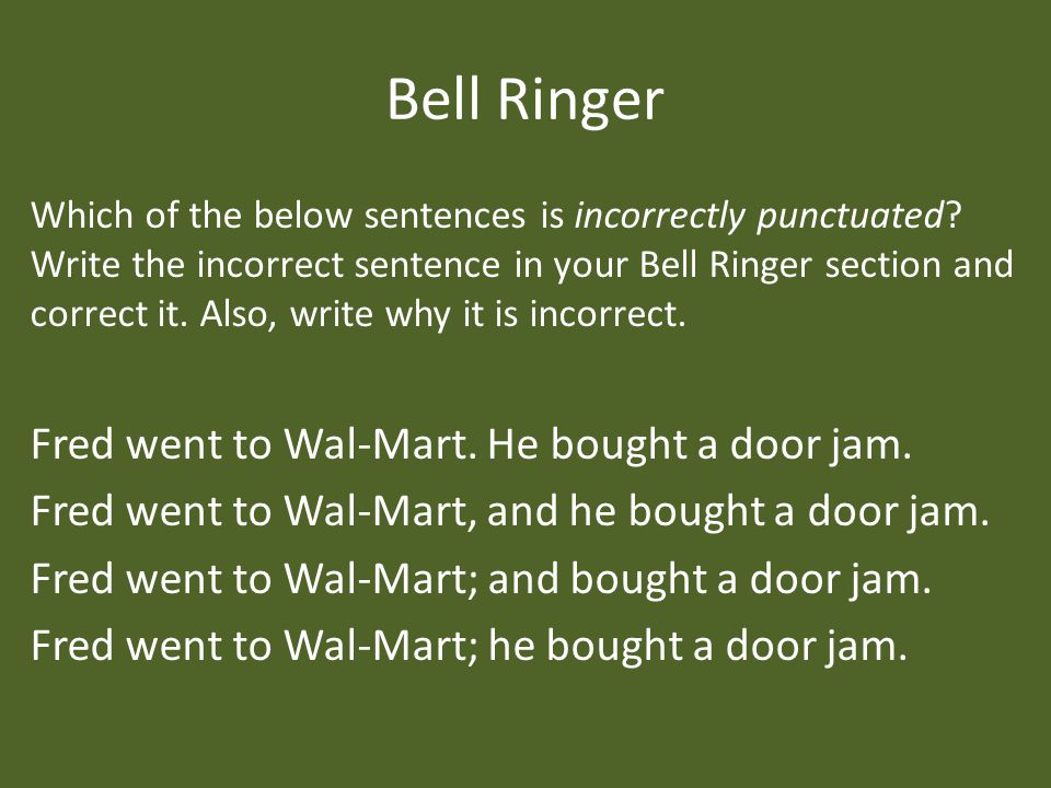 Bell Ringer Which of the below sentences is incorrectly punctuated.